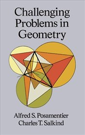 Challenging Problems in Geometry 2e - Posamentier, Alfred S.