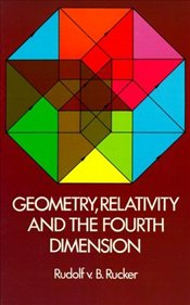 Geometry, Relativity and the Fourth Dimension - Rucker, Rudolf