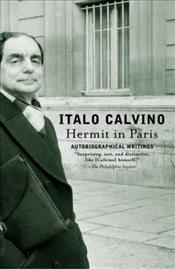 Hermit in Paris : Autobiographical Writings - Calvino, Italo