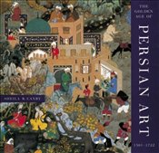 Golden Age of Persian Art 1501-1722 - Canby, Sheila R.