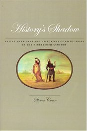 Historys Shadow : Native Americans and Historical Consciousness in the Nineteenth Century - Conn, Steven