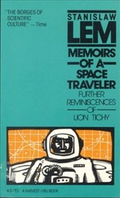 Memoirs of a Space Traveler : Further Reminiscences of Ijon Tichy - Lem, Stanislaw