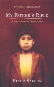 My Fathers Rifle : A Childhood in Kurdistan - Saleem, Hiner