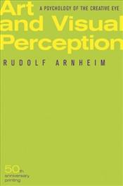 Art and Visual Perception : Psychology of the Creative Eye - Arnheim, Rudolf