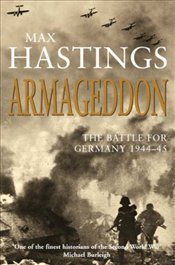 Armageddon : Battle for Germany 1944-45 - Hastings, Max