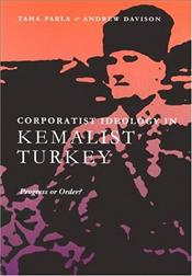 Corporatist Ideology in Kemalist Turkey: Progress Or Order? - Parla, Taha
