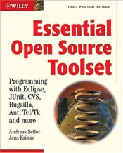 Essential Open Source Toolset : Programming with Eclipse, JUnit, CVS, Bugzilla, Ant, Tcl/Tk and More - Zeller, Andreas