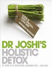 Dr. Joshis Holistic Detox : 21 Days to a Healthier, Slimmer You - For Life - Joshi, Nish