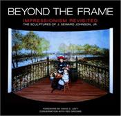 Beyond the Frame : Impressionism Revisited : Sculptures of J. Seward Johnson, Jr. - Johnson, J. Stewart
