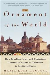 Ornament of the World : How Muslims, Jews, and Christians Created a Culture of Tolerance in Medieval - Menocal, Maria Rosa