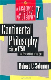 Continental Philosophy Since 1750 : Rise and Fall of the Self - Solomon, Robert C.