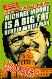 Michael Moore Is a Big Fat Stupid White Man  - HARDY, DAVID A.
