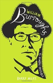 William Burroughs : El Hombre Invisible - Miles, Barry