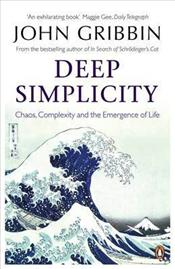 Deep Simplicity : Chaos, Complexity and the Emergence of Life - Gribbin, John