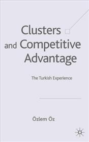 Clusters and Competitive Advantage : Turkish Experience  - Öz, Özlem