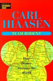 Team Rodent : How Disney Devours the World - Hiaasen, Carl