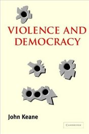 Violence and Democracy - Keane, John