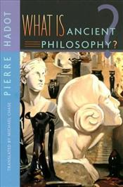 What is Ancient Philosophy? - Hadot, Pierre