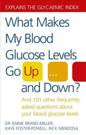 What Makes My Blood Glucose Levels Go Up...and Down?  - Brand-Miller, Jennie