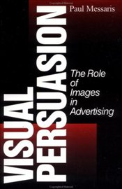 Visual Persuasion : Role of Images in Advertising - Messaris, Paul