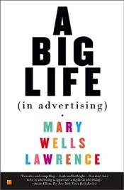 Big Life in Advertising - Lawrence, Mary Wells