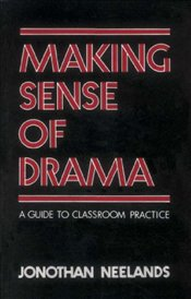 Making Sense of Drama : A Guide to Classroom Practice - Neelands, Jonathan