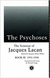 Psychoses : Seminar of Jacques Lacan Book 3  - Lacan, Jacques