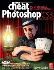 How to Cheat in Photoshop 3e : Art of Creating Photorealistic Montages - Caplin, Steve