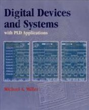 Digital Devices and Sytems with PLD Applications  - MILLER, MICHAEL A.