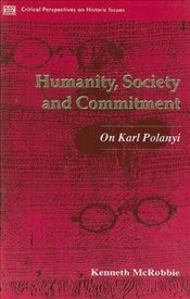Humanity, Society and Commitment : On Karl Polanyi - McRobbie, Kenneth