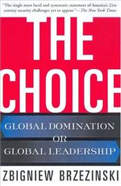 Choice : Global Domination or Global Leadership - Brzezinski, Zbigniew