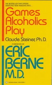 Games Alcoholics Play : Analysis of Life Scripts   - Steiner, Claude