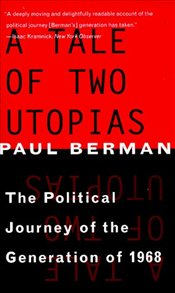Tale of Two Utopias : The Political Journey of the Generation of 1968 - Berman, Paul