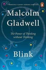 Blink : Power of Thinking without Thinking - Gladwell, Malcolm