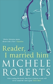 Reader, I Married Him - Roberts, Michèle