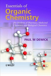 Essentials of Organic Chemistry : For Students of Pharmacy, Medicinal Chemistry and Biological Chem. - Dewick, Paul M.