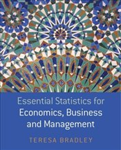 Essential Statistics for Economics, Business and Management  - Bradley, Teresa