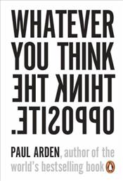 Whatever You Think, Think The Opposite  - Arden, Paul
