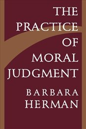 Practice of Moral Judgment  - Herman, Barbara