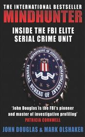 Mindhunter : Inside the FBIs Elite Serial Crime Unit - Douglas, John