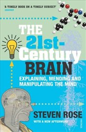 21st Century Brain : Explaining, Mending and Manipulating the Mind - Rose, Steven