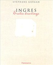 Ingres : Erotic Drawings  - Guegan, Stephane