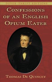 Confessions of an English Opium-Eater - De Quincey, Thomas
