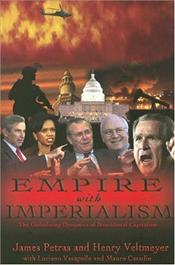Empire with Imperialism : Globalizing Dynamics of Neoliberal Capitalism  - Petras, James