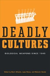 Deadly Cultures : Biological Weapons Since 1945 - Wheelis, Mark