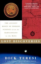 Lost Discoveries : Ancient Roots of Modern Science-- from the Babylonians to the Maya - Teresi, Dick