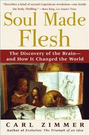 Soul Made Flesh : Discovery of the Brain -- and How It Changed the World - Zimmer, Carl