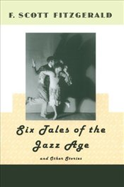 Six Tales of the Jazz Age and Other Stories - Fitzgerald, F. Scott