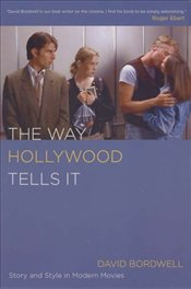 Way Hollywood Tells It : Story and Style in Modern Movies - Bordwell, David