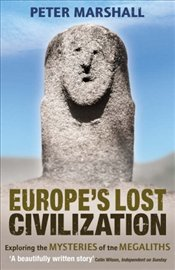 Europes Lost Civilization : Exploring the Mysteries of the Megaliths - Marshall, Peter